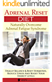Adrenal Fatigue: Adrenal Reset & Burnout Diet To Naturally Overcome Adrenal Fatigue Syndrome (Balance & Reset Hormones, Reduce Stress And Boost Your Energy Levels)