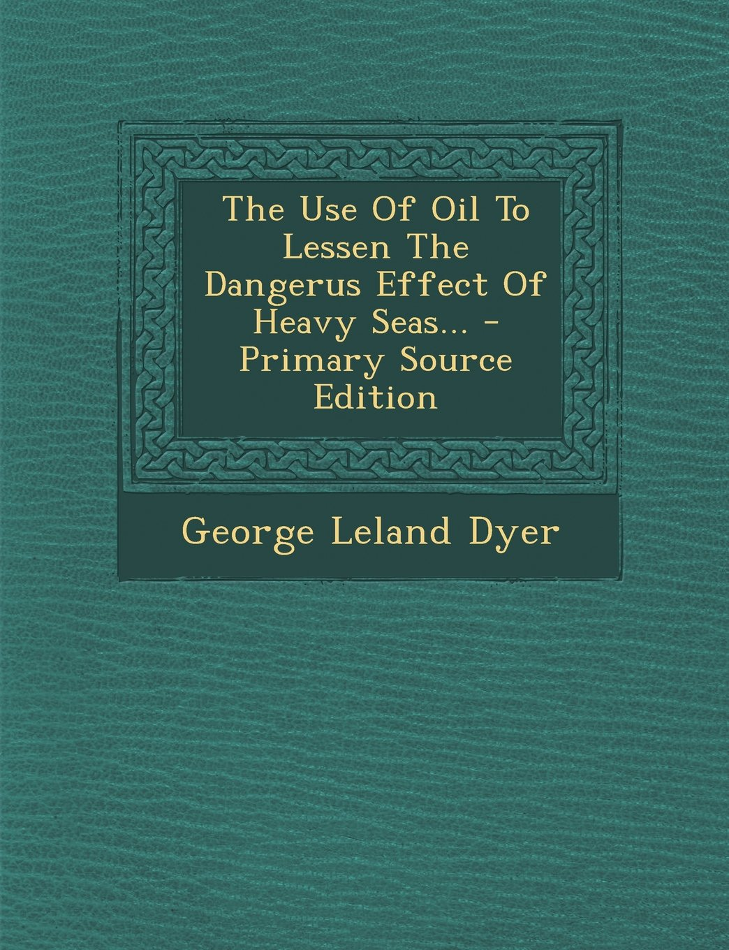 Download The Use Of Oil To Lessen The Dangerus Effect Of Heavy Seas... pdf