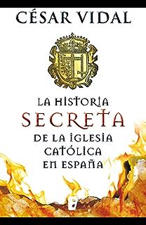 La historia secreta de la iglesia católica (Spanish Edition)
