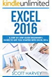 EXCEL 2016: A step-by-step guide beginner's guide to get you started with Excel 2016