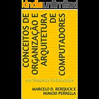 Conceitos de Organização e Arquitetura de Computadores: em Sistemas Embarcados