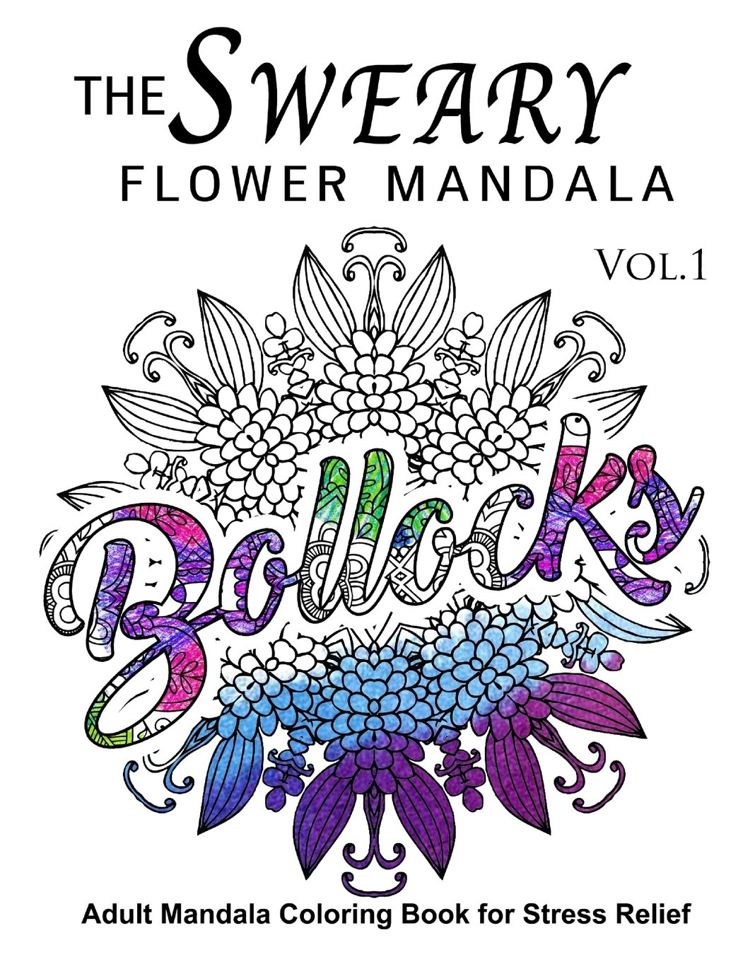 The Sweary Flower Mandala Vol.1: Adult Mandala Coloring books for Stress Relief (Volume 1)
