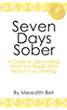 Seven Days Sober: A Guide to Discovering What You Really Think About Your Drinking