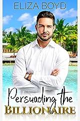 Persuading the Billionaire (Sweet Billionaire Romance Book 3) Kindle Edition