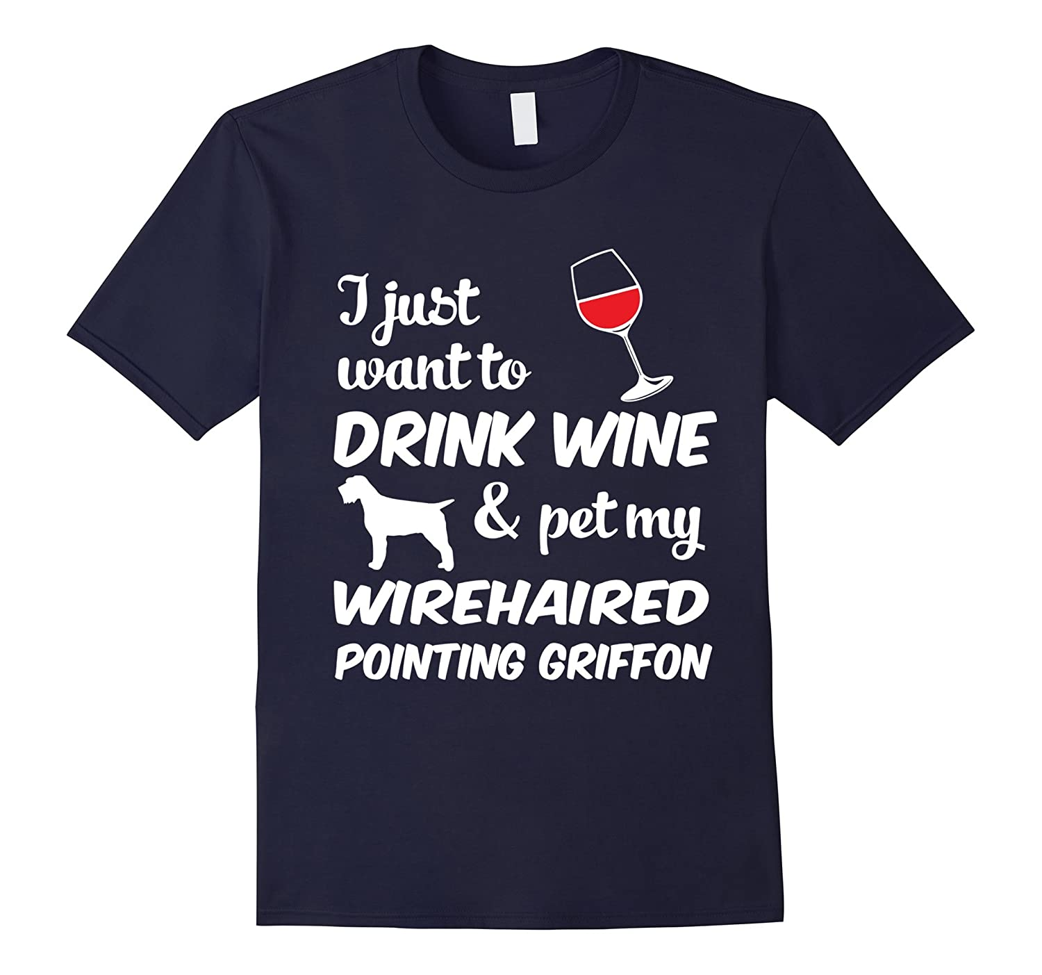 I Just Want To Drink Wine  Pet My Wirehaired Pointing Griffon Funny Dog Lover T-Shirt-CD