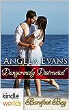 Barefoot Bay: Dangerously Distracted (Kindle Worlds Novella)