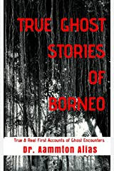 True Ghost Stories of Borneo: True & Real First Accounts of Ghost Encounters (Volume 1) Paperback