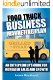 Food Truck Business Marketing Plan – An Entrepreneur's Guide for Increased Sales and Growth (Food Truck Startup Book 7)