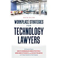 Workplace Strategies for Technology Lawyers: 36 Practical Tips on How to Communicate More Effectively, Work More…