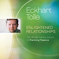 Enlightened Relationships: The Ultimate Training Ground for Practicing Presence