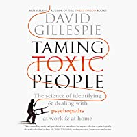 Taming Toxic People: The Science of Identifying and Dealing with Psychopaths at Work and at Home