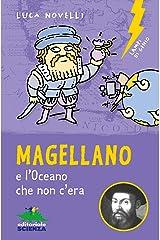 Magellano e l'Oceano che non c'era (Lampi di genio) (Italian Edition) Kindle Edition