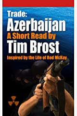 Trade: Azerbaijan: Inspired by the Life of Rod McKay (Trade Series Book 2) Kindle Edition