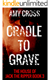Cradle to Grave (The House of Jack the Ripper Book 3) (English Edition)