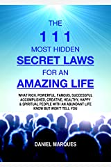 The 111 Most Hidden Secret Laws for an Amazing Life: What Rich, Powerful, Famous, Successful, Accomplished, Creative, Healthy, Happy and Spiritual People with an Abundant Life Know but Won't Tell You Kindle Edition