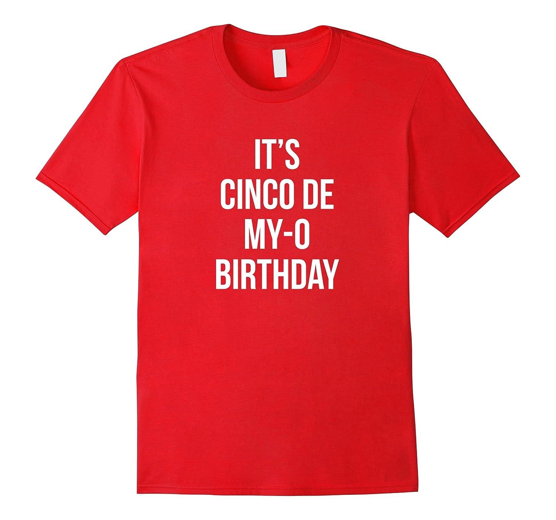 Its Cinco De My-O Birthday - Cinco De Mayo Shirt Tee Tshirt-Vaci