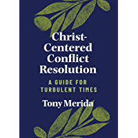 Christ-Centered Conflict Resolution: A Guide For Turbulent Times