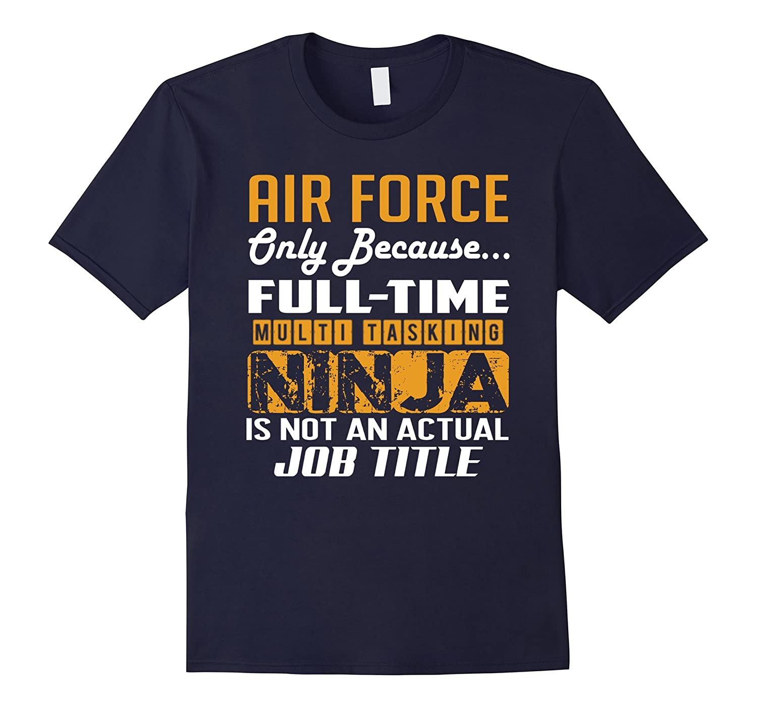 Air Force Is Not An Actual Job Title TShirt-TJ