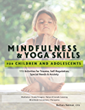 Mindfulness & Yoga Skills for Children and Adolescents: 115 Activities for Trauma, Self Regulation, Special Needs & Anxiety