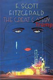 The Great Trump: A Rewrite of F. Scott Fitzgerald's Classic (English Edition)
