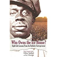 Who Owns the Ice House? Eight Life Lessons from an Unlikely Entrepreneur: Eight Life Lessons from an Unlikely Entrepreneur