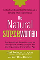 The Natural Superwoman: The Scientifically Backed Program for Feeling Great, Looking Younger,and Enjoyin g Amazing Energy at Any Age (English Edition) eBook Kindle