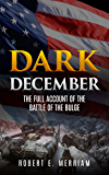 Dark December (Annotated): The Full Account of the Battle of the Bulge