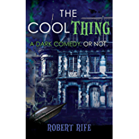 THE COOL THING: A DARK COMEDY. OR NOT. book cover