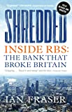 Shredded: Inside RBS, The Bank That Broke Britain (Fully Revised and Updated Edition)