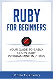 Ruby For Beginners: Your Guide To Easily Learn Ruby Programming in 7 days (English Edition)