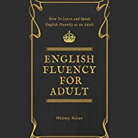 English Fluency for Adult - How to Learn and Speak English Fluently as an Adult