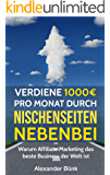 Verdiene 1000€ pro Monat durch Nischenseiten nebenbei - Passives Einkommen durch Affiliate Marketing: Warum Affiliate Marketing das beste Business der ... Geld verdienen im Internet)