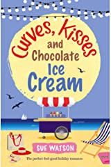 Curves, Kisses and Chocolate Ice-Cream: The perfect feel good holiday romance (Ella's Ice-Cream Summer Book 2) Kindle Edition