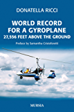 World Record for a Gyroplane: 27,556 feet above the ground (English Edition)