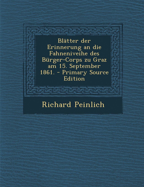 Read Online Blatter Der Erinnerung an Die Fahneniveihe Des Burger-Corps Zu Graz Am 15. September 1861. (German Edition) PDF
