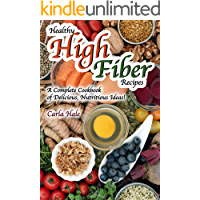 Healthy High Fiber Recipes: A Complete Cookbook of Delicious, Nutritious Ideas!