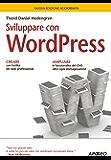 Sviluppare con WordPress: nuova edizione aggiornata (Guida completa)