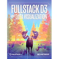 Fullstack D3 and Data Visualization: Build beautiful data visualizations with D3