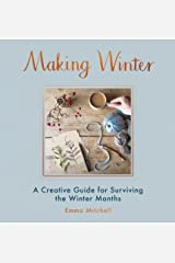 Making Winter: A Creative Guide for Surviving the Winter Months Kindle Edition
