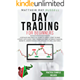 Day Trading for Beginners: a Detailed and Practical Guide to Quickly Start to Make a Profit with Short-Term Trading on…