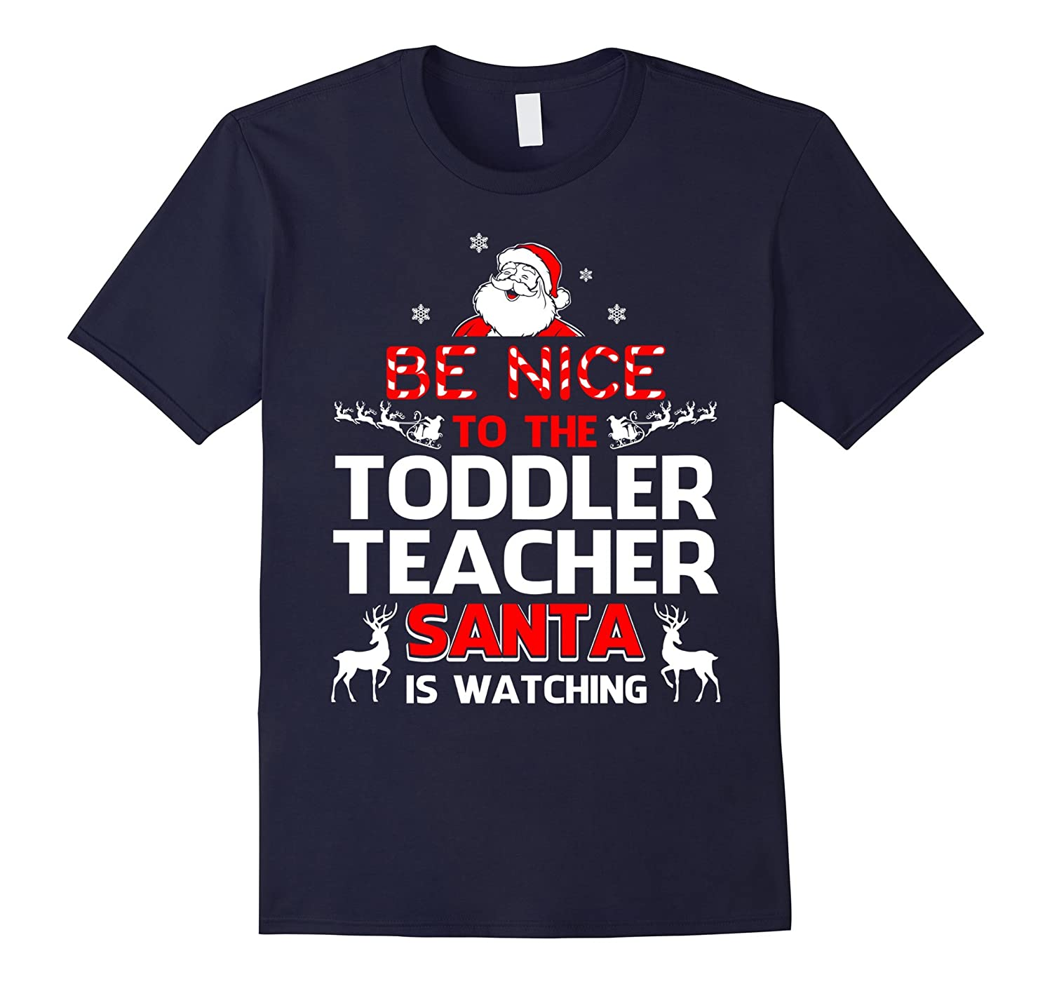 Be Nice To The Toddler Teacher Santa Is Watching- Toddler Te