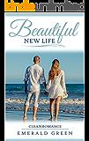 Beautiful New Life: Clean Romance