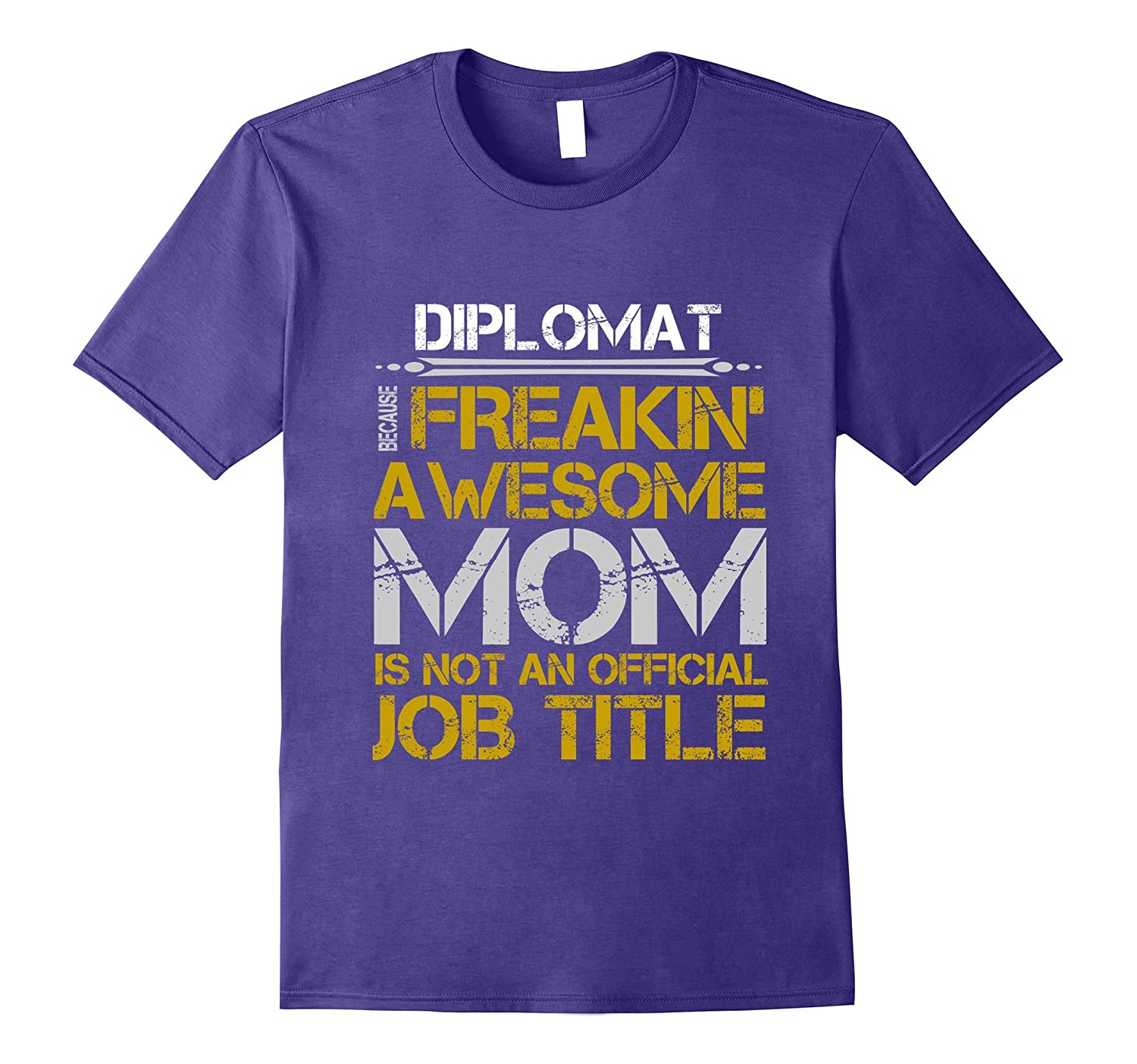 I AM THE DIPLOMAT BECAUSE FREAKIN AWESOME MOM-PL