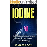 Iodine: Thyroid: The Hidden Chemical at the Center of Your Health and Well-being (Thyroid, Hashimoto's, Thyroid Deficiency, T