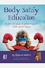 Body Safety Education: A parents' guide to protecting kids from sexual abuse Kindle Edition