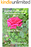 EASTER COMES ALIVE: Six Sermons For Holy Week