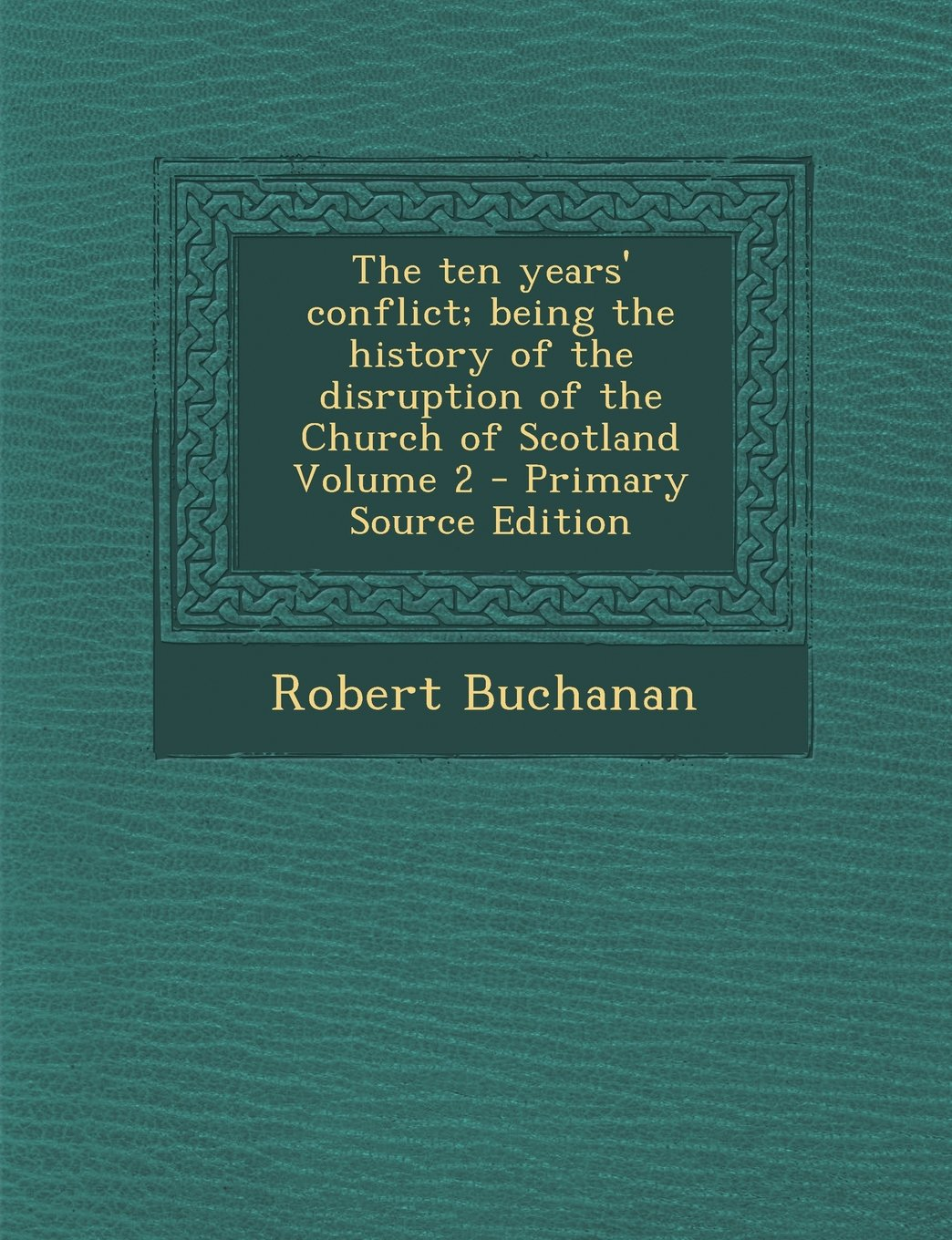 Ten Years' Conflict; Being the History of the Disruption of the Church of Scotland Volume 2 pdf