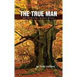 The True Man: Meditations on the Male Mosaic