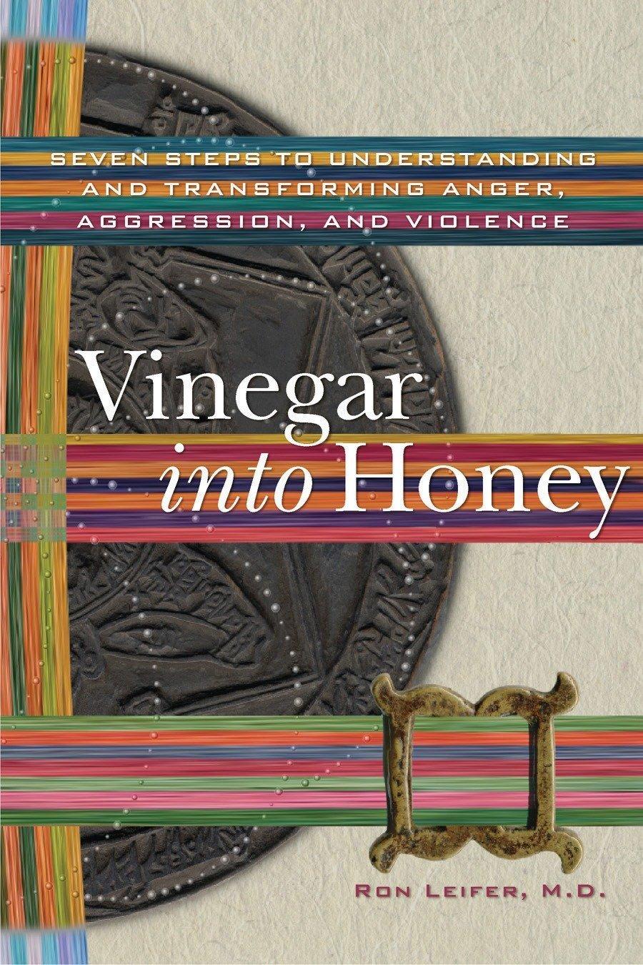 Vinegar into Honey: Seven Steps to Understanding and ...