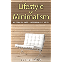 Lifestyle Of Minimalism: How To Turn Your Home To a Clutter Free and Enjoy With Less (English Edition)